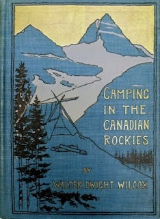 Camping in the Rockies by Walter Dwight Wilcox -published in 1896 by G.P. Putnam's Sons, New York and London