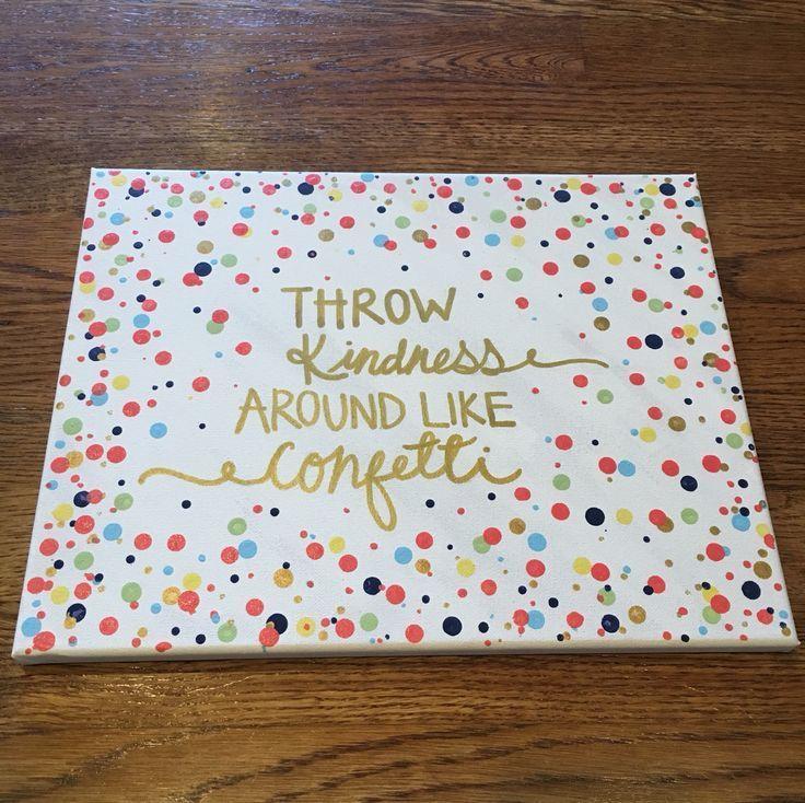 Throw Kindness Around Like Confetti Cute Canvas For The Dorm Room Canvaspaintingdiy Cute Canvas Paintings Cute Paintings Diy Canvas