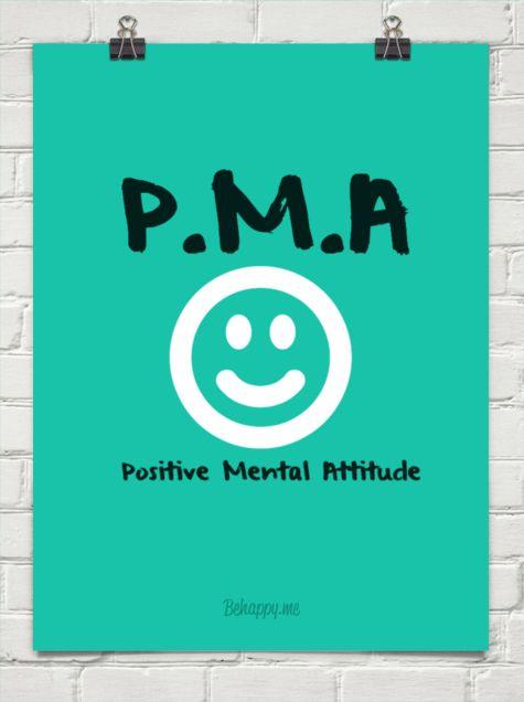 P.m.a  -  positive mental attitude...