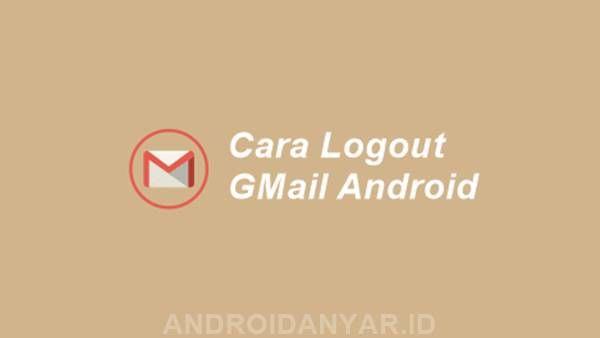 Cara Logout Gmail Di Android Trik Ini Lebih Aman Di 2020 Android Sign Pengikut