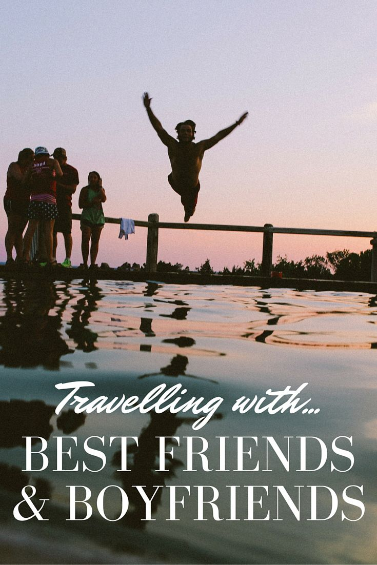 Group travel: How to travel with friends and your boyfriend.
