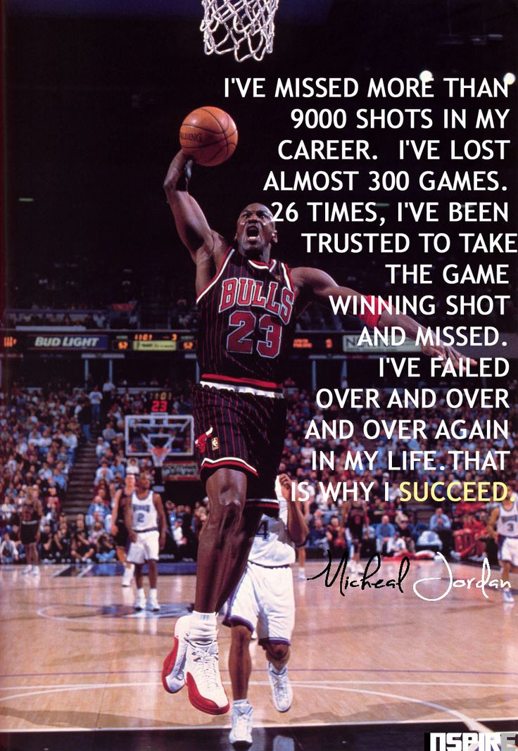 Micheal Jordan #quotes I've missed more than 9000 shots in my career. I've lost almost 300 games. 26 times, i have been trusted to take the game winning shot and missed. I have failed over and over and over again in my life. That is why i succeed.