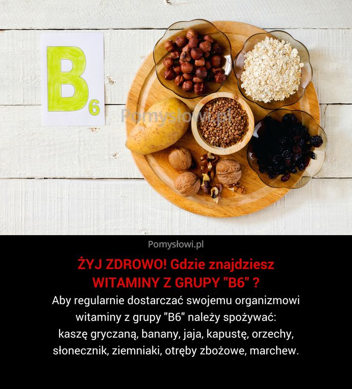 """Aby regularnie dostarczać swojemu organizmowi witaminy z grupy """"B6"""" należy spożywać: kaszę gryczaną, banany, jaja, kapustę, orzechy, słonecznik, ziemniaki, otręby ..."""