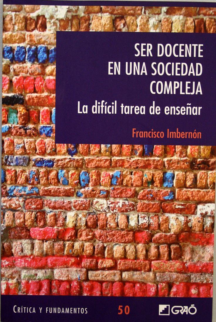 Ser docente en una sociedad compleja : la difícil tarea de gobernar / Franciso Imbernón. + info: https://dialnet.unirioja.es/servlet/articulo?codigo=6039038