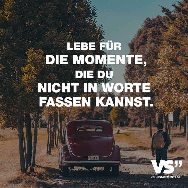 Lebe für die Momente, die du nicht in Worte fassen kannst. - VISUAL STATEMENTS®