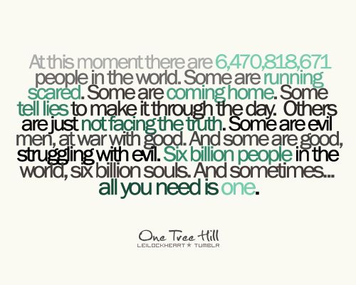 All You Need Is One. (One Tree Hill)