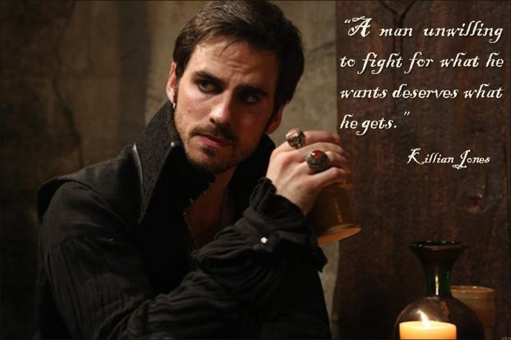 A man unwilling to fight for what he wants, deserves what he gets - Killian Jones (Once Upon a Time)