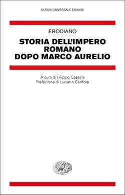Erodiano, Storia dell'impero romano dopo Marco Aurelio, Nuova Universale Einaudi - DISPONIBILE ANCHE IN EBOOK