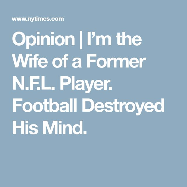 Opinion | I'm the Wife of a Former N.F.L. Player. Football Destroyed His Mind.