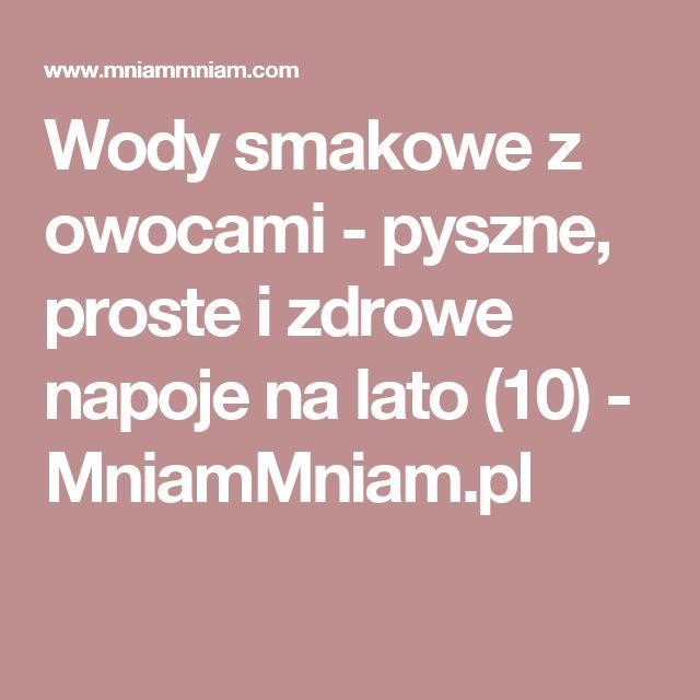 Wody smakowe z owocami - pyszne, proste i zdrowe napoje na lato (10) -  MniamMniam.pl