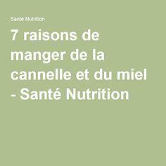 7 raisons de manger de la cannelle et du miel - Santé Nutrition.....DOCUMENT.......