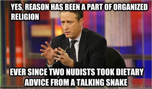 yes reason has been a part of organized religion ever sinc - Jon Stewart