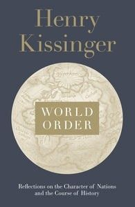 World order : reflections on the character of nations and the course of history / Henry Kissinger. -- London [etc.] :  Allen Lane, an imprint of Penguin Books,  2014.