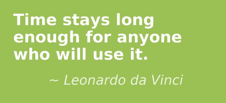 Time stays long enough for anyone who will use it. Leonardo da Vinci #Italian #quotes #inspirational