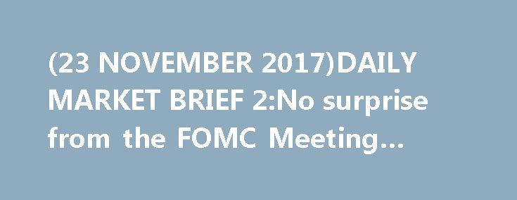 "(23 NOVEMBER 2017)DAILY MARKET BRIEF 2:No surprise from the FOMC Meeting Minutes https://betiforexcom.livejournal.com/28739847.html  According to the Fed meeting minutes released yesterday, interest rates will be raised in the ""near term"". Markets' expectations regarding a rate hike have not changed much and are still standing above 90%. The fed was clearly not in a hurry to send a ...The post (23 NOVEMBER 2017)DAILY MARKET BRIEF 2:No surprise from the FOMC Meeting Minutes appeared first on…"