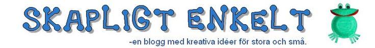 Skapligt Enkelt. Kreativa idéer för stora och små.   Blogg with a lot of creative ideas, in Swedish