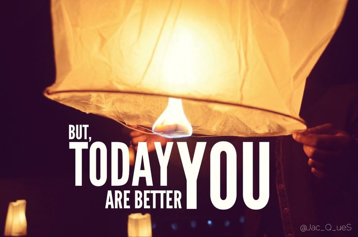 Today you are better