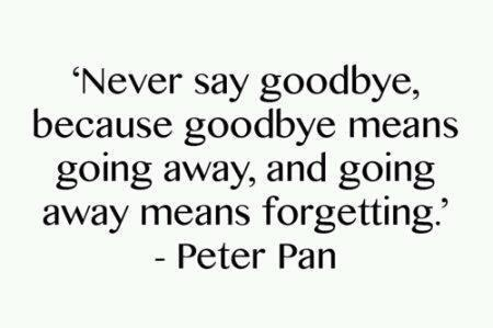 @mckenzie MarquezMean Disney Quotes, Hate Goodbye, Never Sayings Goodbye, Peter O'Tool, Peter Pan Never Sayings Goodby, Never Sayings Goodby Quotes, Things, Pan Quotes, Living