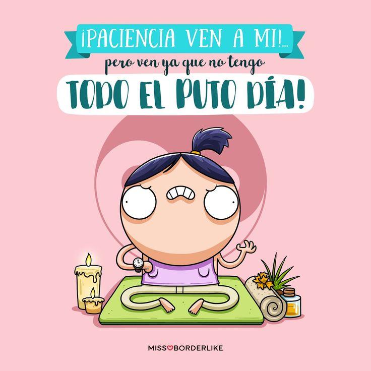 ¡Paciencia ven a mi!…pero ven ya que no tengo todo el puto día! #frases #missborderlike #humor #divertidas #graciosas #funny #mujeres #yoga
