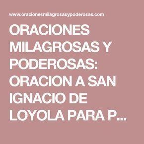 ORACIONES MILAGROSAS Y PODEROSAS: ORACION A SAN IGNACIO DE LOYOLA PARA PROBLEMAS DIFICILES, DESESPERADOS