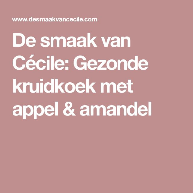 De smaak van Cécile: Gezonde kruidkoek met appel & amandel