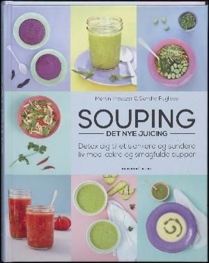 : Souping : det nye juicing : detox dig til et slankere og sundere liv med lækre og smagfulde supper