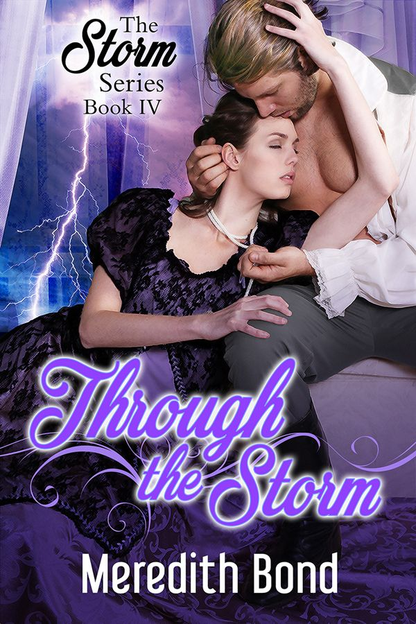 Release Day Blitz - THROUGH THE STORM by Meredith Bond   RELEASING TODAY!  From Award Winning AuthorMeredith Bond  Some plans are made to be broken  THROUGH THE STORM  Meredith Bond  Series: Storm Series Book 4Genre:Regency Romance Fantasy RomancePublishe