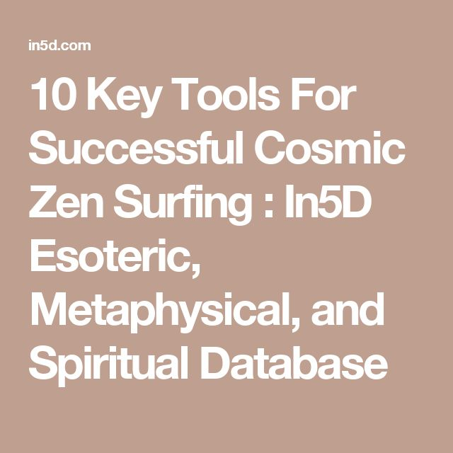 10 Key Tools For Successful Cosmic Zen Surfing  : In5D Esoteric, Metaphysical, and Spiritual Database