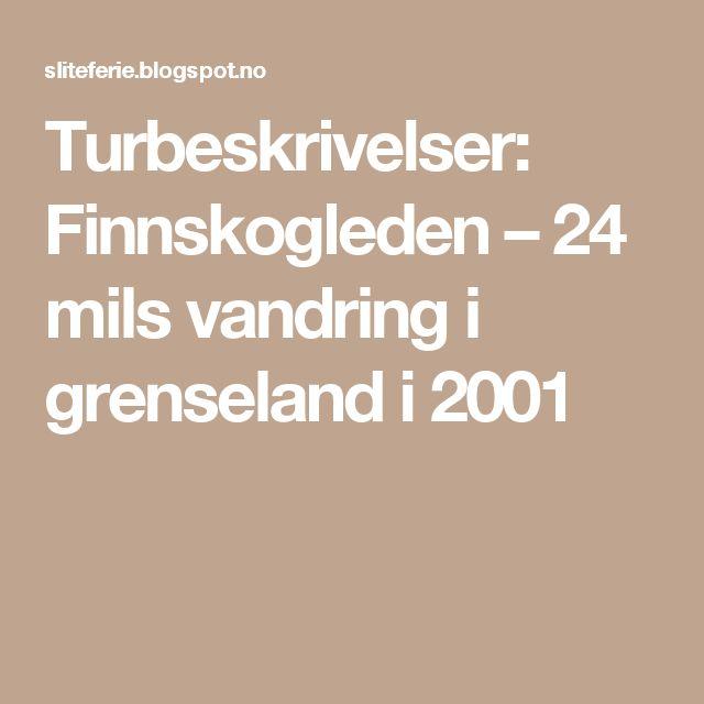 Turbeskrivelser: Finnskogleden – 24 mils vandring i grenseland i 2001