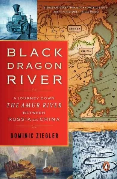 Dragon River: A Journey Down the Amur River Between Russia and China