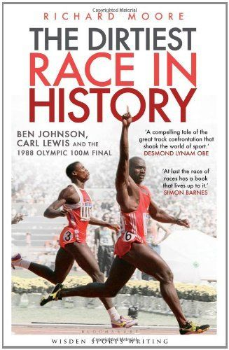 Dirtiest Race in History: Ben Johnson, Carl Lewis and the Olympic 100m Final (Wisden Sports Writing) by Richard Moore. Save 31 Off!. $19.94. Author: Richard Moore. Publisher: A&C Black (September 4, 2012). 320 pages. Series - Wisden Sports Writing