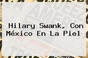 http://tecnoautos.com/wp-content/uploads/imagenes/tendencias/thumbs/hilary-swank-con-mexico-en-la-piel.jpg Hilary Swank. Hilary Swank, con México en la piel, Enlaces, Imágenes, Videos y Tweets - http://tecnoautos.com/actualidad/hilary-swank-hilary-swank-con-mexico-en-la-piel/