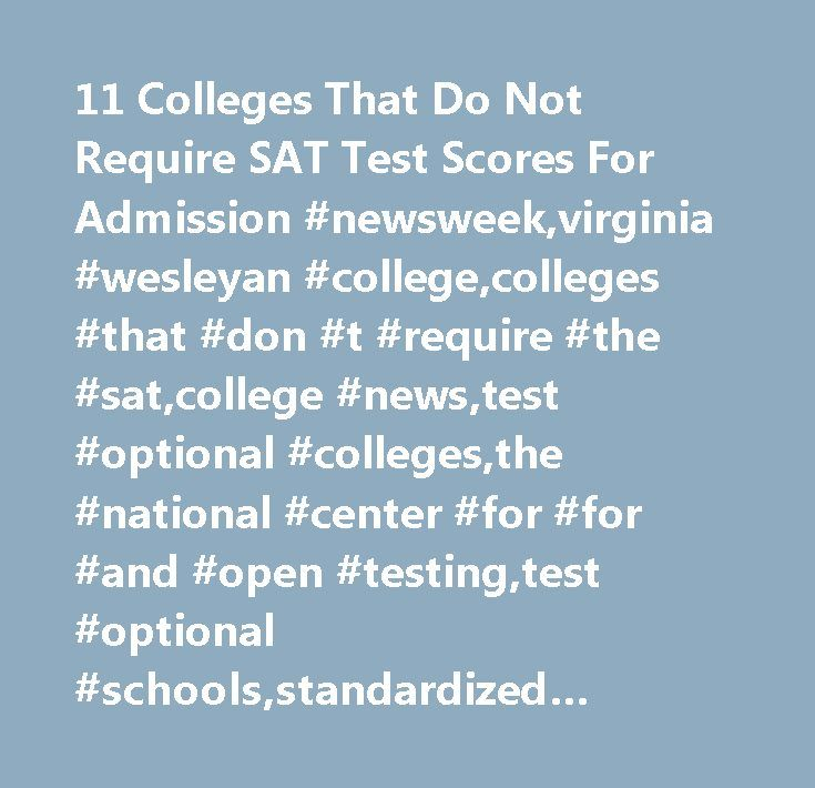 11 Colleges That Do Not Require SAT Test Scores For Admission #newsweek,virginia #wesleyan #college,colleges #that #don #t #require #the #sat,college #news,test #optional #colleges,the #national #center #for #for #and #open #testing,test #optional #schools,standardized #testing,sat,schools #that #don #t #require #the #sat,slidepollajax,wake #forest #university…