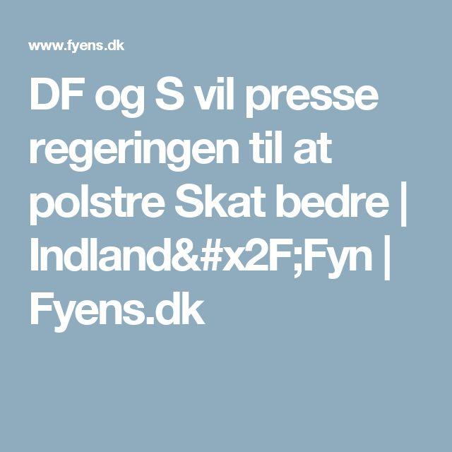 DF og S vil presse regeringen til at polstre Skat bedre | Indland/Fyn | Fyens.dk