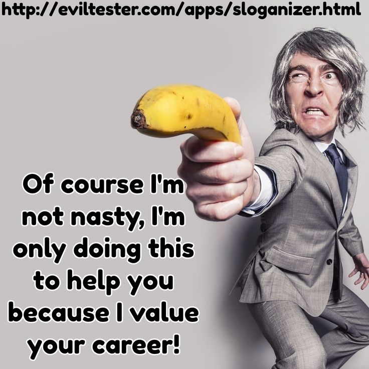 Of course I'm not nasty, I'm only doing this to help you because I value your career! / http://evilt...