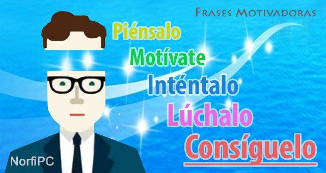 #FrasesMotivadoras Piénsalo, después motívate, inténtalo y ...