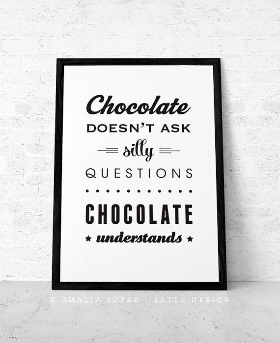 CHOCOLATE UNDERSTANDS by LatteDesign on Etsy ● As a chocolate lover I could not agree more...! According to LatteDesign this text can be ordered on heavyweight archival art paper, printed using archival pigment inks for a lifetime. Each piece is a one-off giclee fine art print of museum quality (not a mass-produced poster).
