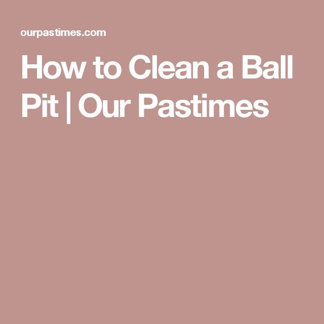 How to Clean a Ball Pit   Our Pastimes
