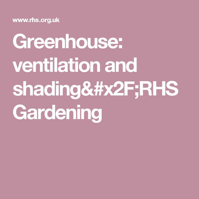 Greenhouse: ventilation and shading/RHS Gardening