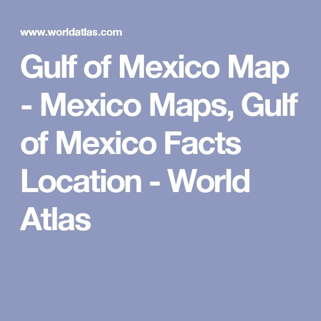 Gulf of Mexico Map - Mexico Maps, Gulf of Mexico Facts Location - World Atlas