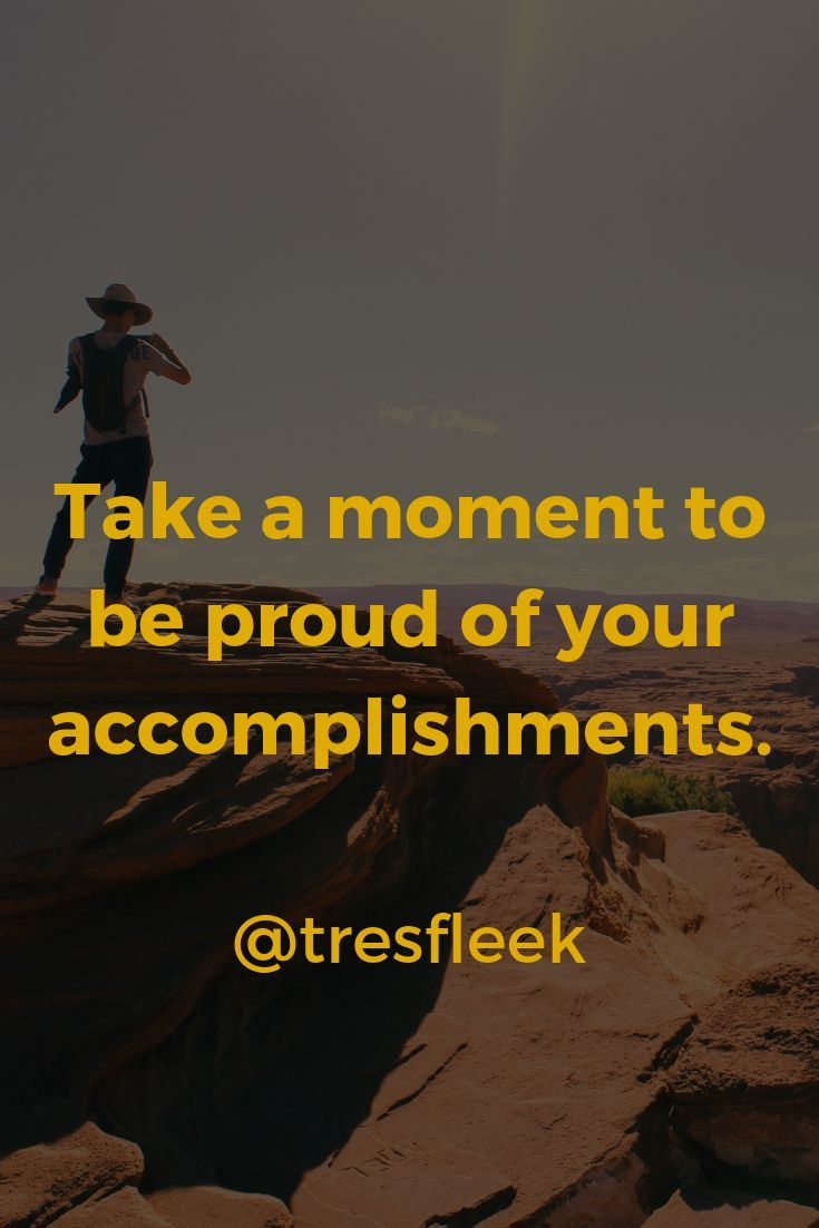 Take A Moment To Be Proud Of Your Accomplishments Tresfleek Girlpower Hustle Goals Motivation M Set Goals Quotes Accomplishment Quotes This Is Us Quotes