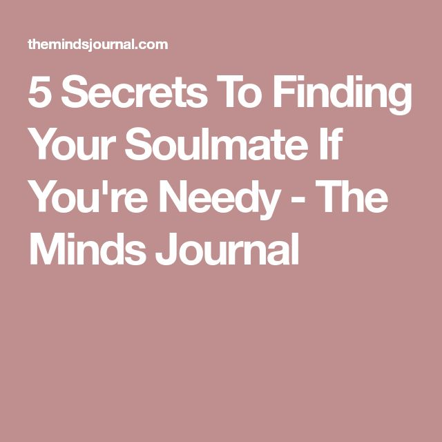 5 Secrets To Finding Your Soulmate If You're Needy - The Minds Journal
