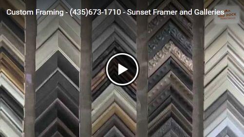 Custom Framing - (435)673-1710 - Sunset Framer and Galleries