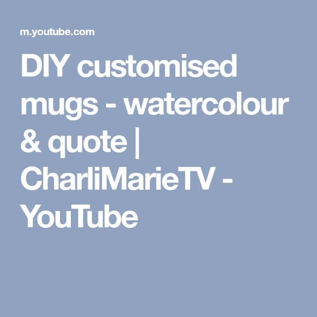 DIY customised mugs - watercolour & quote | CharliMarieTV - YouTube