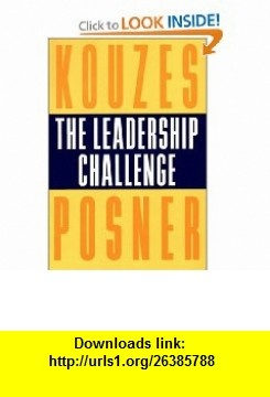 The Leadership Challenge How to Keep Getting Extraordinary Things Done in Organizations (9780787902698) James M. Kouzes, Barry Z. Posner, Tom Peters , ISBN-10: 0787902691  , ISBN-13: 978-0787902698 ,  , tutorials , pdf , ebook , torrent , downloads , rapidshare , filesonic , hotfile , megaupload , fileserve