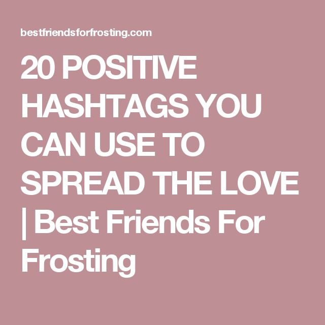 20 POSITIVE HASHTAGS YOU CAN USE TO SPREAD THE LOVE | Best Friends For Frosting