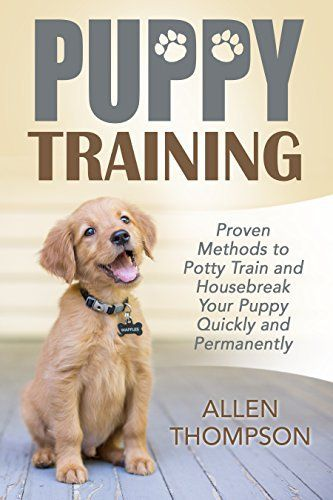 Puppy Training: Proven Methods to Potty Train and Housebreak Your Puppy Quickly and Permanently (FREE Bonus eBook) (Dog Training Books, Tricks, Aids, Crate Training 101, Puppy Pads,) - http://www.thepuppy.org/puppy-training-proven-methods-to-potty-train-and-housebreak-your-puppy-quickly-and-permanently-free-bonus-ebook-dog-training-books-tricks-aids-crate-training-101-puppy-pads/