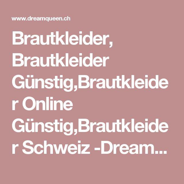 Brautkleider, Brautkleider Günstig,Brautkleider Online Günstig,Brautkleider Schweiz -DreamQueen.ch