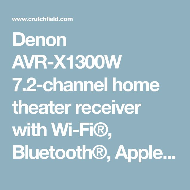 Denon AVR-X1300W 7.2-channel home theater receiver with Wi-Fi®, Bluetooth®, Apple® AirPlay®, and Dolby Atmos® at Crutchfield.com