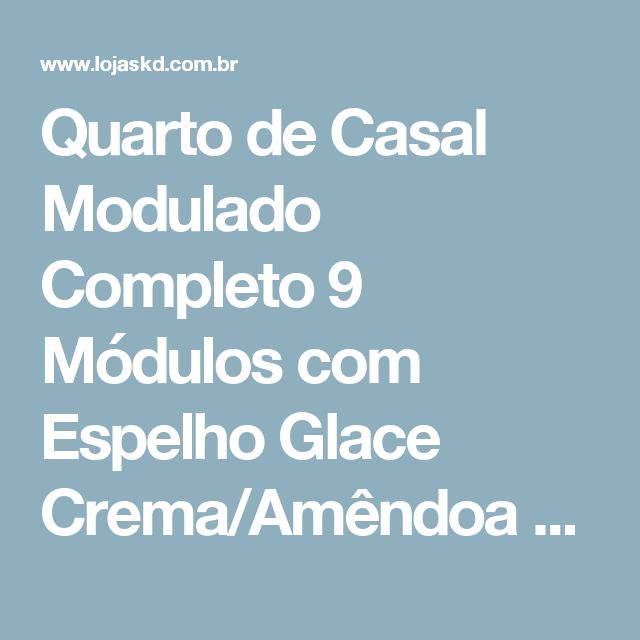 Quarto de Casal Modulado Completo 9 Módulos com Espelho Glace Crema/Amêndoa - Casabras   LojasKD